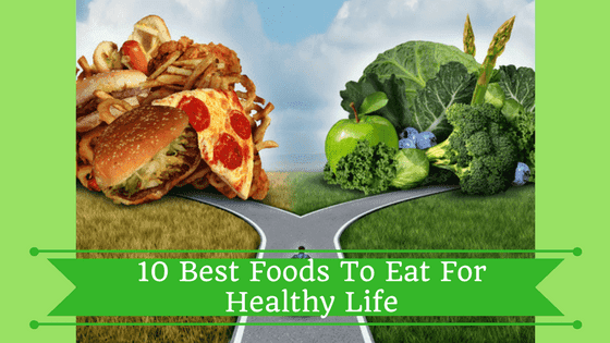 10 Best Foods To Eat For Healthy Life