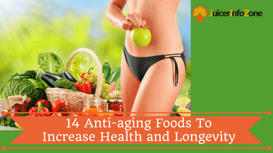 14 Anti-aging Foods To Increase Health and Longevity