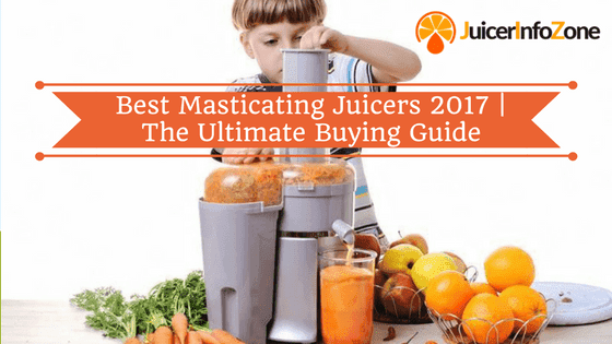 Best Masticating Juicers | The Ultimate Buying Guide